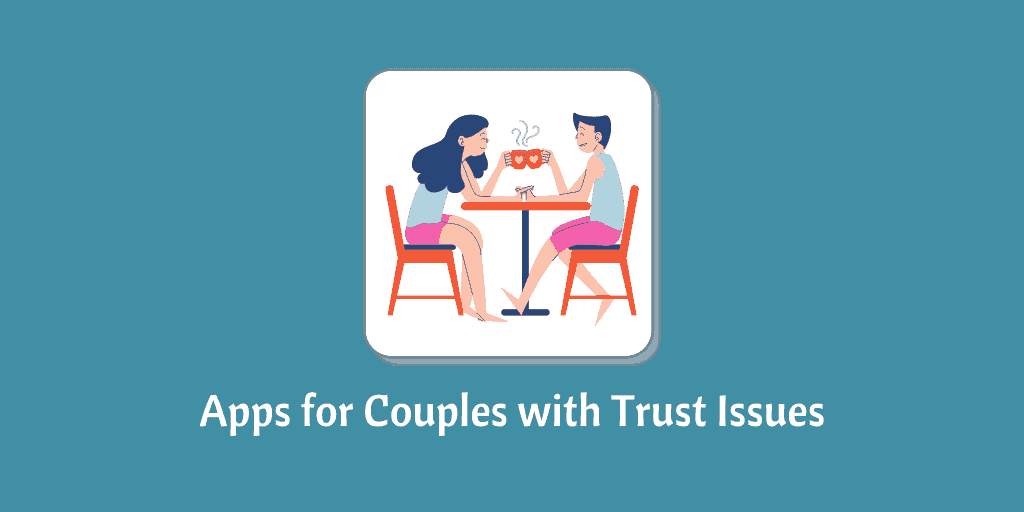 Apps for Couples with Trust Issues