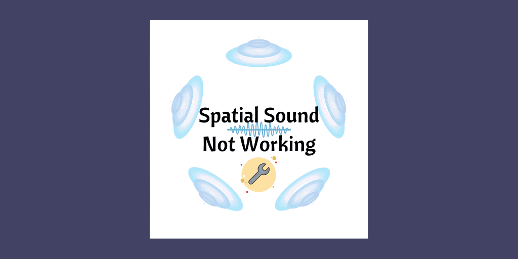Spatial Sound Not Working