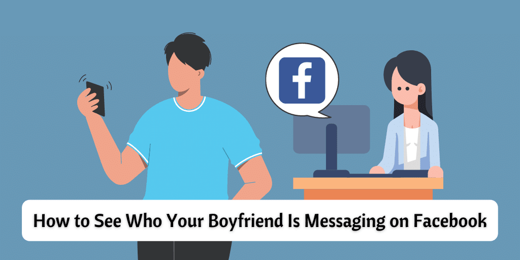 How to See Who Your Boyfriend Is Messaging on Facebook