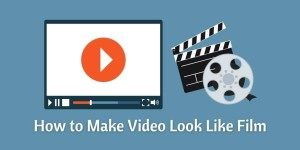 How to Make Video Look Like Film